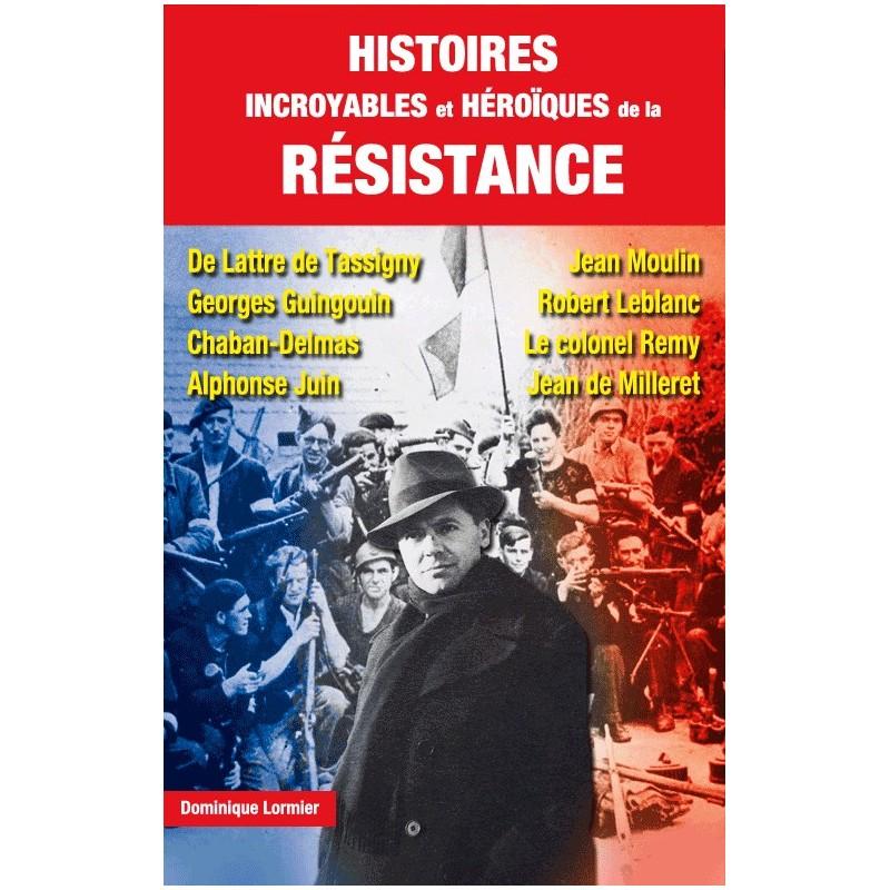 Histoires incroyables et héroïques de la Résistance