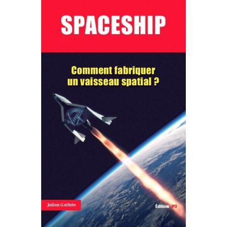 SPACESHIP Comment fabriquer un vaisseau spatial ?